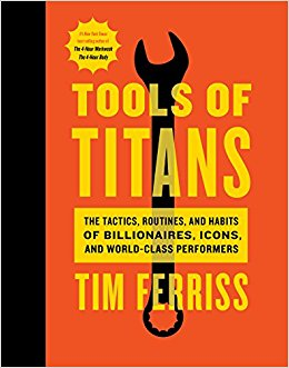 Tools of Titans: The Tactics, Routines, and ...