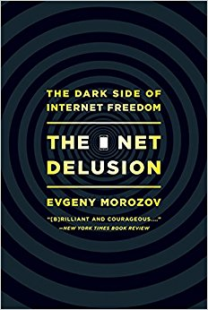 The Net Delusion: The Dark Side of Internet ...