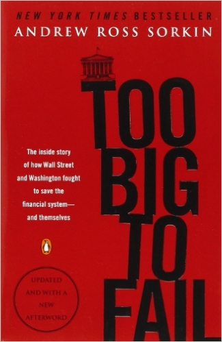 Too Big to Fail: The Inside Story of How Wall Street and Washington Fought to Save the Financial System—and Themselves